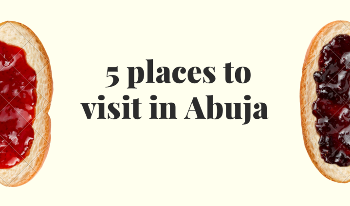 5 PLACES YOU NEED TO VISIT IN ABUJA- NIGERIA